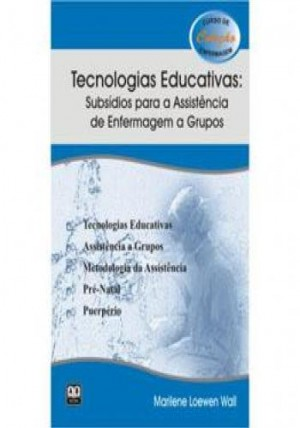 Tecnologias Educativas: Subsídios Para a Assistência de Enfermagem a Grupos