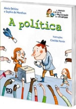 Política, A - O Mundo Hoje Explicado às Crianças