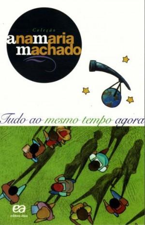 Tudo ao Mesmo Tempo Agora - Coleção Ana Maria Machado