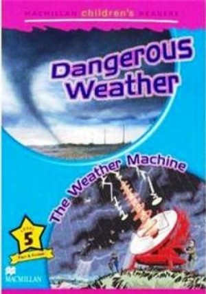 Dangerous Weather - The Weather Machine - Macmillan Childrens Readers Level 5