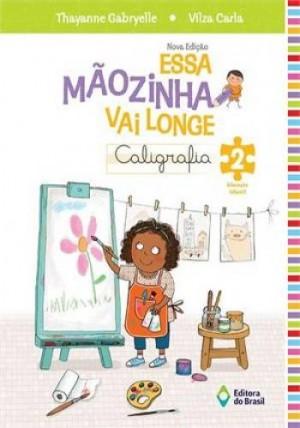 Essa Mãozinha Vai Longe - Caligrafia 2 Educação Infantil