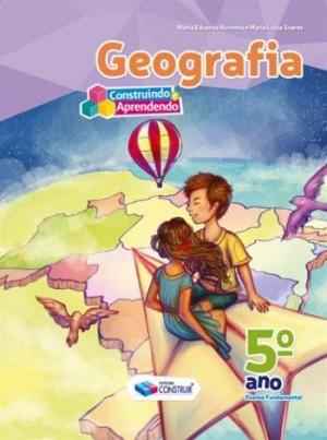 Construindo e Aprendendo Geografia 5º Ano - Reformulado