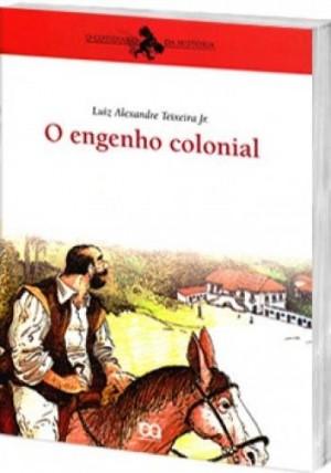 Engenho Colonial, O - Coleção: O Cotidiano da História