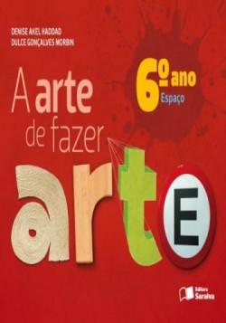 Arte de Fazer Arte 6º Ano - 4ª Edição