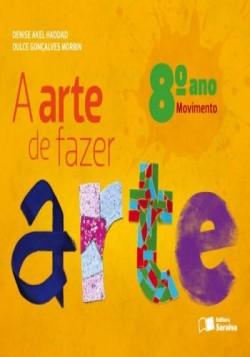 Arte de Fazer Arte 8º Ano - 4ª Edição