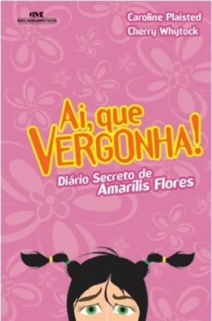Ai, Que Vergonha! Diário Secreto de Amarílis Flores
