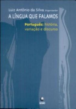 A língua que falamos - Português: História, variação e discu