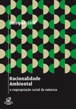 Racionalidade Ambiental - A Reapropriação Social da Natureza