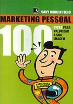 Marketing Pessoal - 100 Dicas Para Valorizar a Sua Imagem