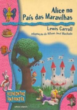 Alice No Pais Das Maravilhas - Coleção Reencontro Infantil