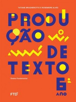 Produção de Textos 6º Ano - 1ª Edição