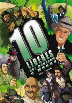 10 Líderes Que Mudaram o Mundo