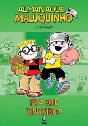 Almanaque Maluquinho - Pra que dinheiro