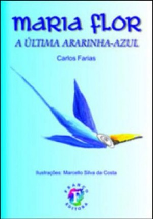 Maria Flor - A Última Ararinha-Azul