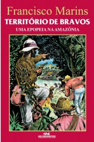 Território de Bravos - Uma Epopeia na Amazônia