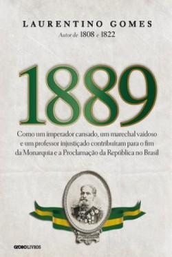 1889 - Como um Imperador Cansado, um Marechal Vaidoso e um