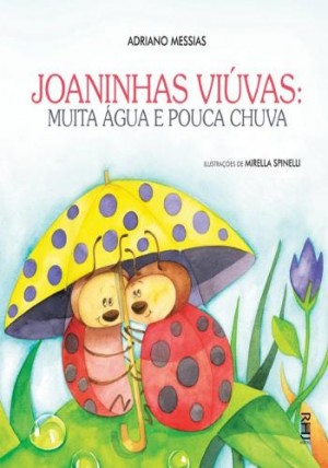 Joaninhas Viuvas: Muita Água e Pouca Chuva