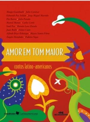 Amor em Tom Maior - Contos Latino-Americanos