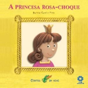 Princesa Rosa-Choque, A - Coleção Contos da Vovó