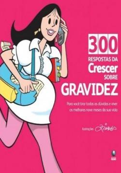 300 respostas da crescer sobre a gravidez