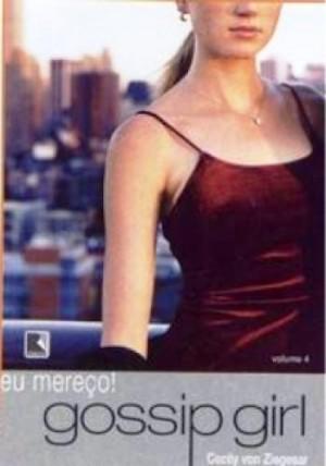 Gossip Girl 4 - Eu Mereço!