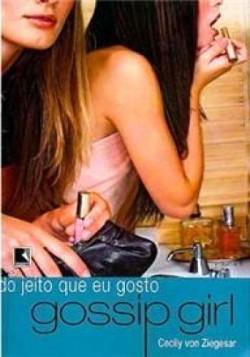 Gossip Girl 5 - Do jeito que eu gosto