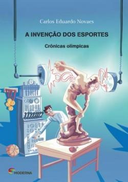 A Invenção Dos Esportes: Crônicas Olímpicas