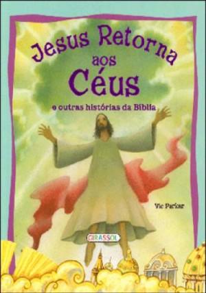 Histórias da Bíblia - Jesus Retorna aos Céus