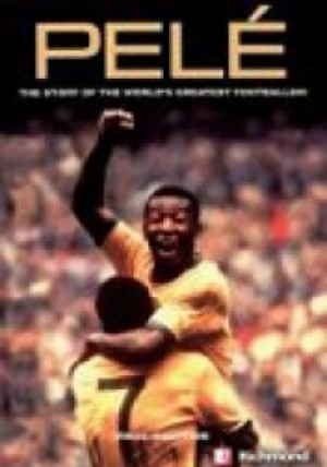 Pelé - The Story of The Worlds Greatest Footballer!
