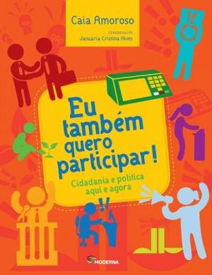 Eu Também Quero Participar! - Cidadania e Política Aqui e Agora