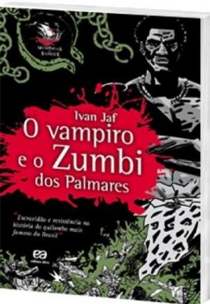 O Vampiro e o Zumbi Dos Palmares - Coleção Memórias de Sangue