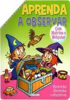 Aprenda a Observar  com Malvina e Melquior