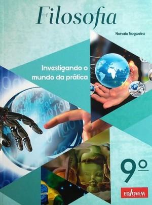Filosofia 9º Ano - Investigando o Mundo da Prática