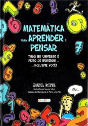 Matemática para Aprender e Pensar - tudo no universo é feito de números ...inclu