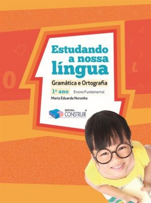 Estudando a Nossa Língua 1º Ano - 2018 Gramática e Ortografia