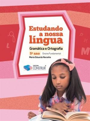 Estudando a Nossa Língua 5º ano - 2018 Gramática e Ortografia