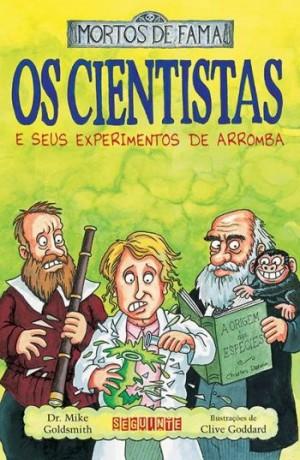 Os Cientistas e Seus Experimentos de Arromba - Coleção Mortos de Fama