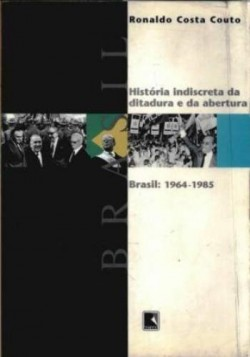 História Indiscreta da Ditadura e da Abertura: Brasil