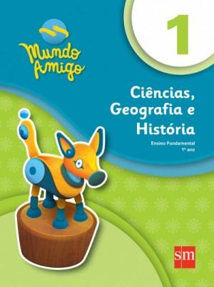Mundo Amigo Ciências, Geografia e História 1º Ano - 2ª Ediçã