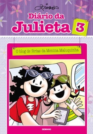 Diário da Julieta 3 - O blog de Férias da Menina Maluquinha