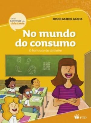No Mundo do Consumo - Coleção Conversas Sobre Cidadania